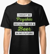 Your Friendly Psychic Tshirt Design beer psychic Classic T-Shirt