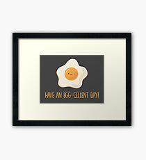 Have an egg-cellent day! Framed Print
