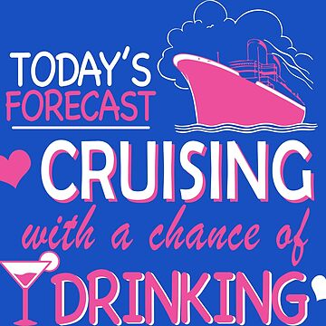 Today's Forecast Cruising With a Chance of Drinking by RLVantagePoint