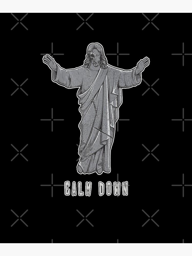 Jesus Calm Down Keep Calm Offensive Religious Quote by thespottydogg
