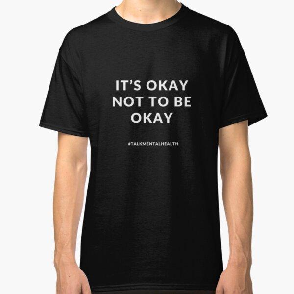 It's okay not to be okay Classic T-Shirt