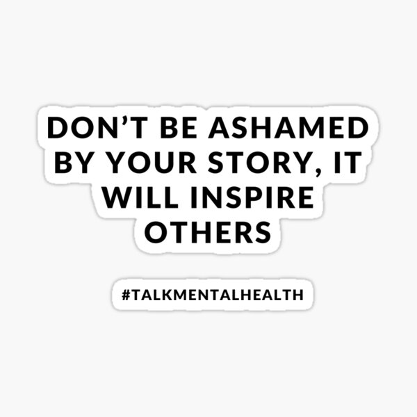 Don't be ashamed of your story Sticker