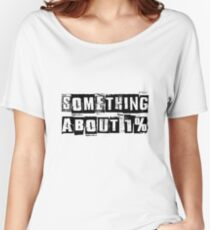 Something about 1% Women's Relaxed Fit T-Shirt
