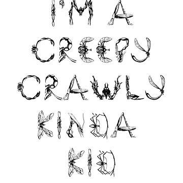 Im A Creepy Crawly Kinda Kid - black text by SharkaSplat