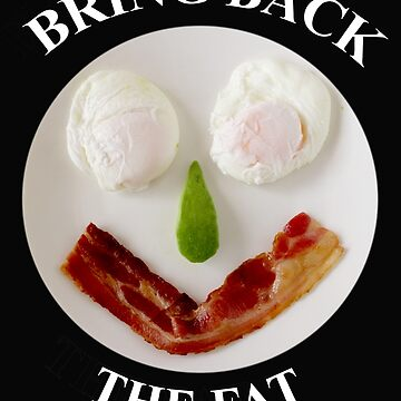 BRING BACK THE FAT by LifeisDelicious