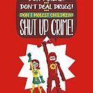 Hero nº 13: Don't Steal! Don't Deal Drugs! Don't Molest Children! Shut up, crime! by LuisD