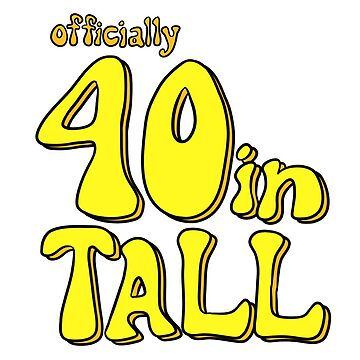 Officially 40 Inches Tall by cozyreverie