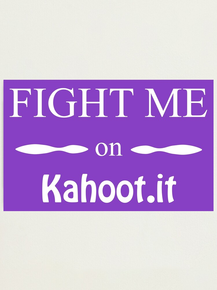 Fight Me On Kahoot It Photographic Print By Biques Redbubble A fish and chip restaurant has been built on the southern coast. redbubble