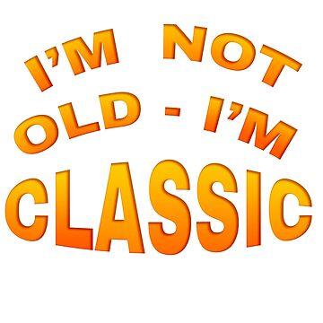 I'm Not Old I'm Classic by carolina1