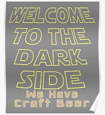 Welcome to the Dark side We have craft beer Poster