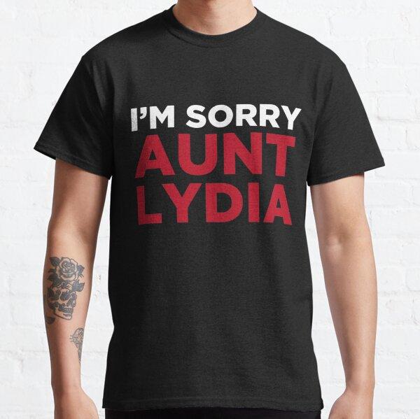 I'm sorry Aunt Lydia Classic T-Shirt