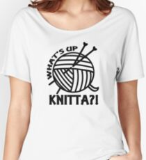 What's up knitta / cool funny yarn knitting quote Women's Relaxed Fit T-Shirt