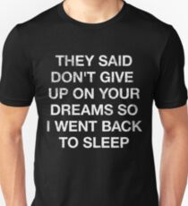 Funny Don't Give Up On Your Dreams So I Went To Sleep Shirt Unisex T-Shirt