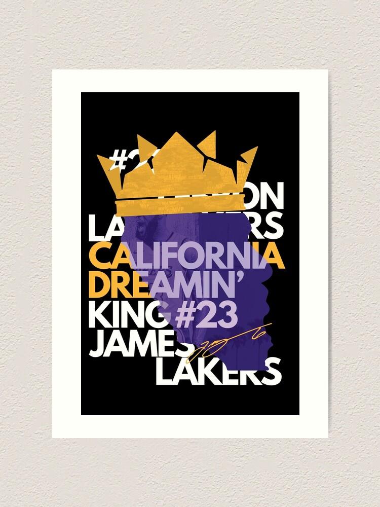 California Dreamin King 23 Lebron James Lakers Art Print By Elhefe Redbubble