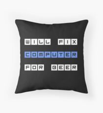 Will Fix Computer For Beer Throw Pillow