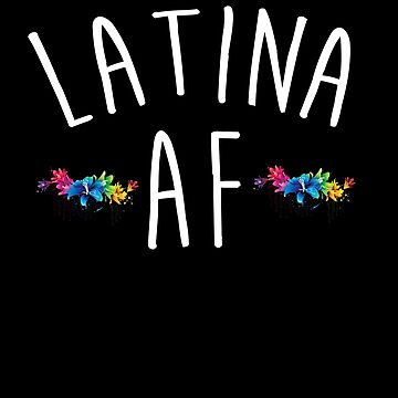 Cute Latina AF Latino AF Flowers T-Shirt by Kimcf