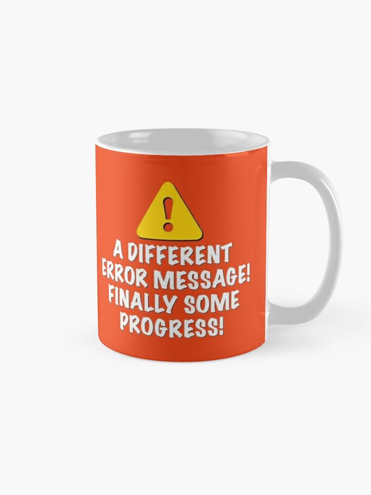 Alternate view of A Different Error Message! Mug