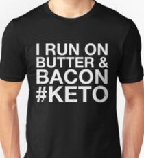 I Run On Butter & Bacon Keto Diet Low Carb Healthy T Shirt Unisex T-Shirt