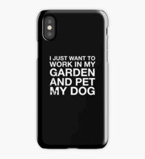 Funny Cute I Just Want To Work In My Garden And Pet My Dog T Shirt iPhone Case