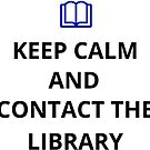 Keep calm and contact the Library by gotomary