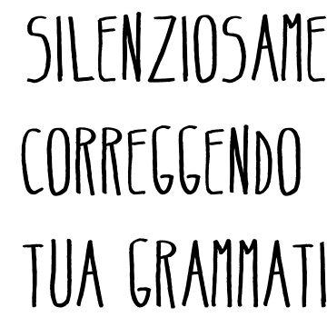 Sto silenziosamente correggendo la tua grammatica by PamelaEmme