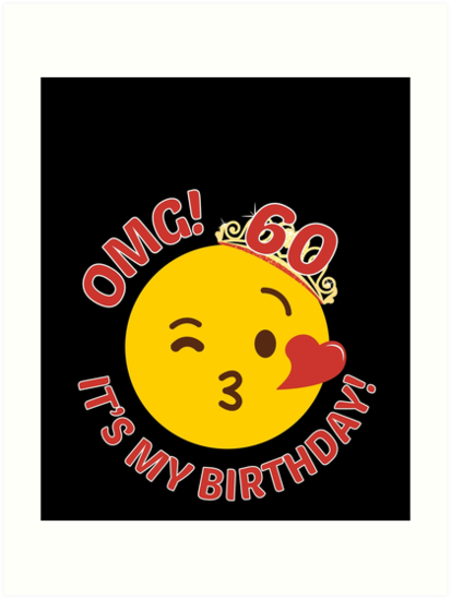OMG Its My Birthday Cute Princess Emoji 60th Bday By Csfanatikdbz