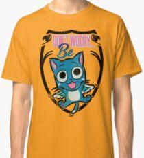 Mach dir keine Sorgen, sei glücklich Classic T-Shirt