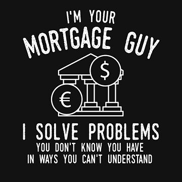 I'm Your Mortgage Guy I Solve Problems by stuch75