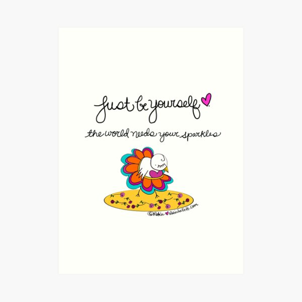 Just Be Yourself. The World Needs Your Sparkles. Art Print