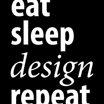 Eat Sleep Design Repeat - Designer by alexmichel