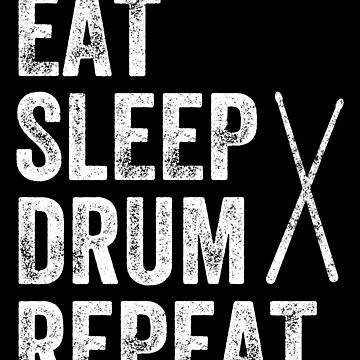 Eat Sleep Drum Repeat - Funny Drummer by alexmichel