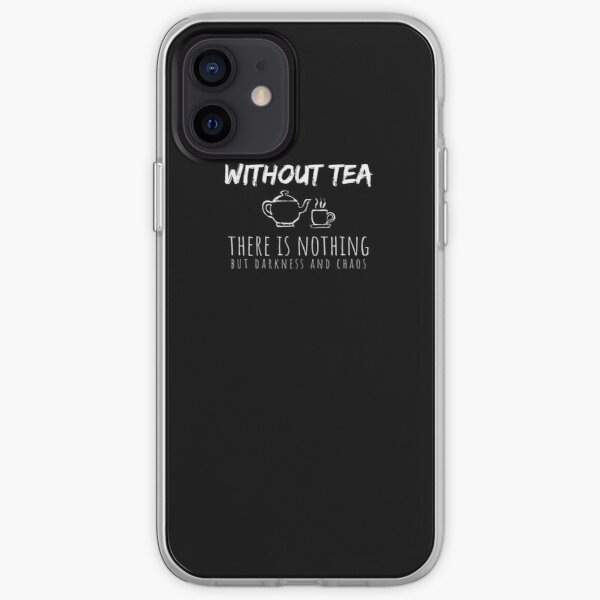 Without Tea Nothing But Darkness Chaos Teapot Lover Shirt iPhone Soft Case