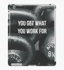 You Get What You Work For iPad Case/Skin