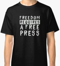 Freedom Requires A Free Press Journalist Support T-Shirt Classic T-Shirt