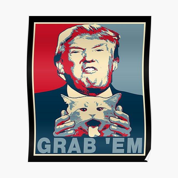 Trump Grab Em Poster Poster