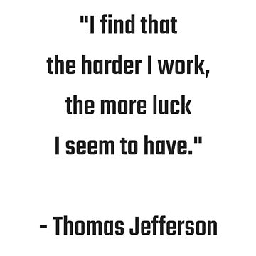 I find that the harder I work, the more luck I seem to have - Thomas Jefferson Success quote by IdeasForArtists