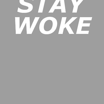 Stay Woke- Woke  by the-elements