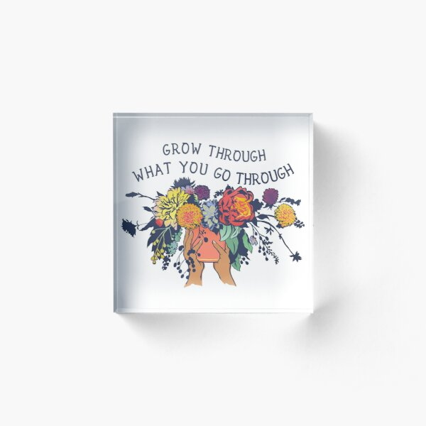 Grow Through What You Go Through Acrylic Block