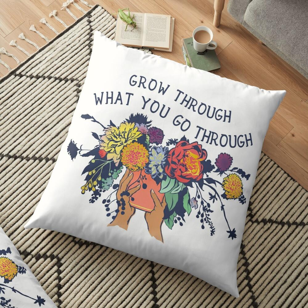 Grow Through What You Go Through Floor Pillow