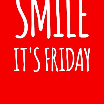 Smile, Its Friday- Funny Friday Design by the-elements