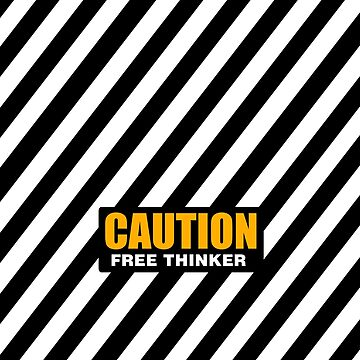 CAUTION Free Thinker - Second Generation B by GodsAutopsy
