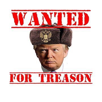 Wanted For Treason Donald Trump Putin's BFF Anti Trump by Tinkery