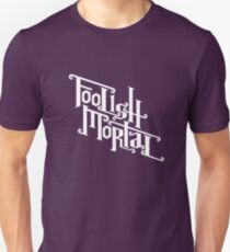 Foolish Mortal (White) Unisex T-Shirt