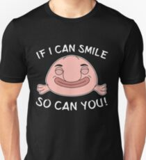 Funny Blobfish Perfect for Fish Lovers If I can smile. So can you. Unisex T-Shirt