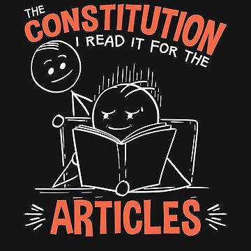 The Constitution I Read It For The Articles by jaygo