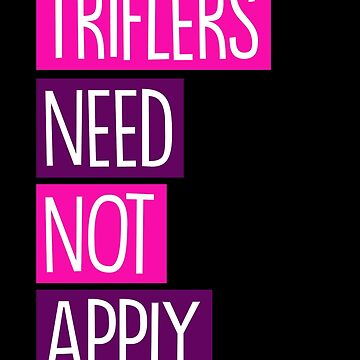Triflers need not apply by fashprints