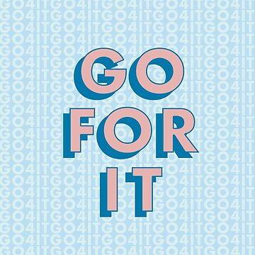 GO FOR IT (blue) by maddypease