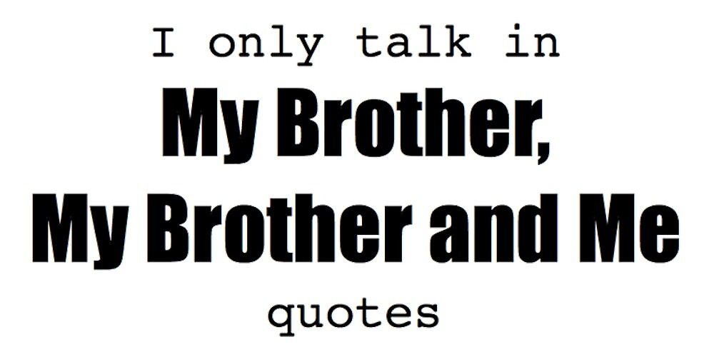 I Only Talk In My Brother My Brother And Me Quotes By Miscmusings