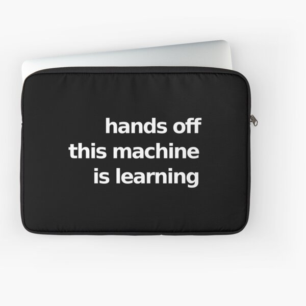 Hands Off This Machine is Learning - Black Laptop Sleeve