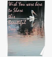 Wish you were here to Share my Beautiful Day Poster